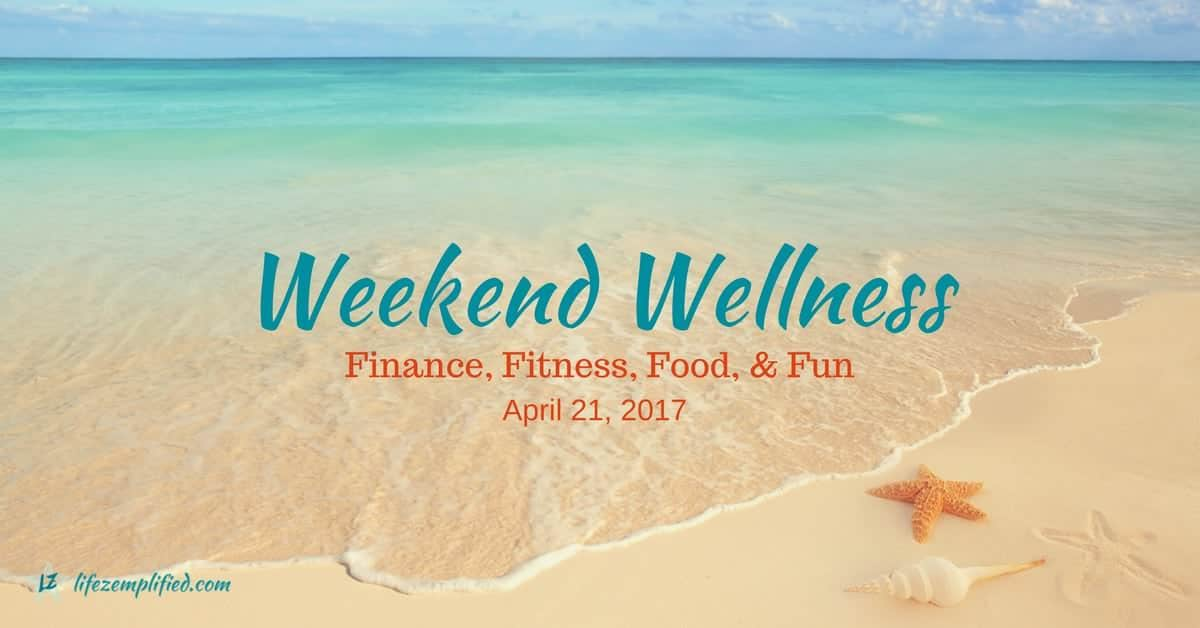 Weekend Wellness: TGIF for Finance, Fitness, Food & Fun – April 21, 2017