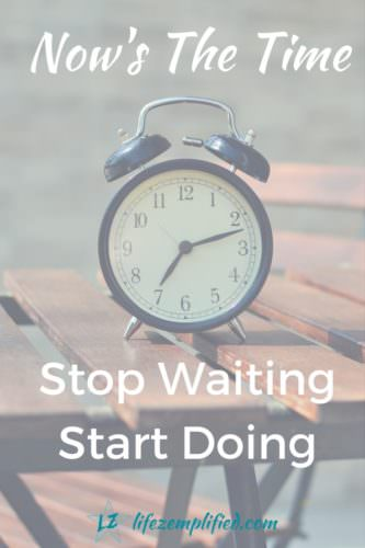 It's Not Too Late To Start Doing Now Is The Time