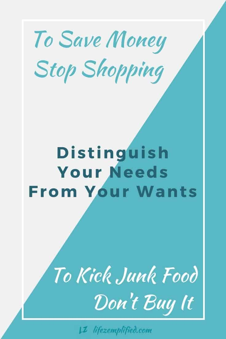 Want To Save Money Stop Shopping Want To Kick Junk Food