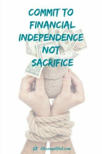 Committing To Financial Independence is not about Sacrificing to save money